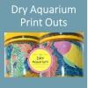 Dry Aquarium Printouts